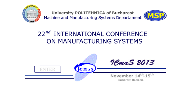 22nd International Conference on Manufacturing Systems - ICMaS2013